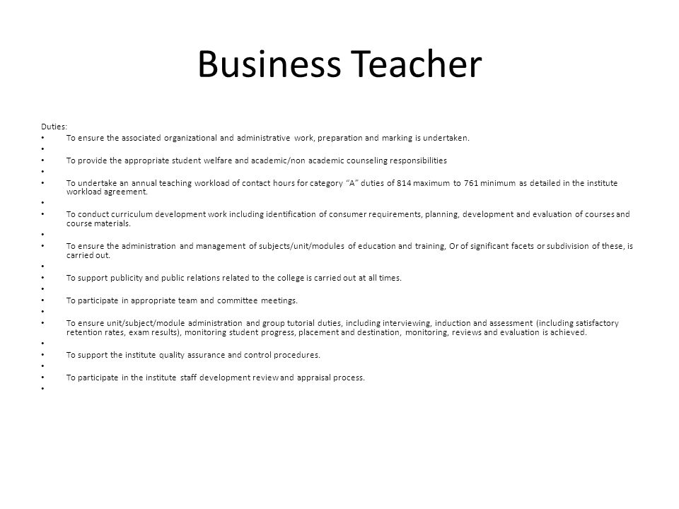 Business Teacher Duties: To ensure the associated organizational and administrative work, preparation and marking is undertaken.