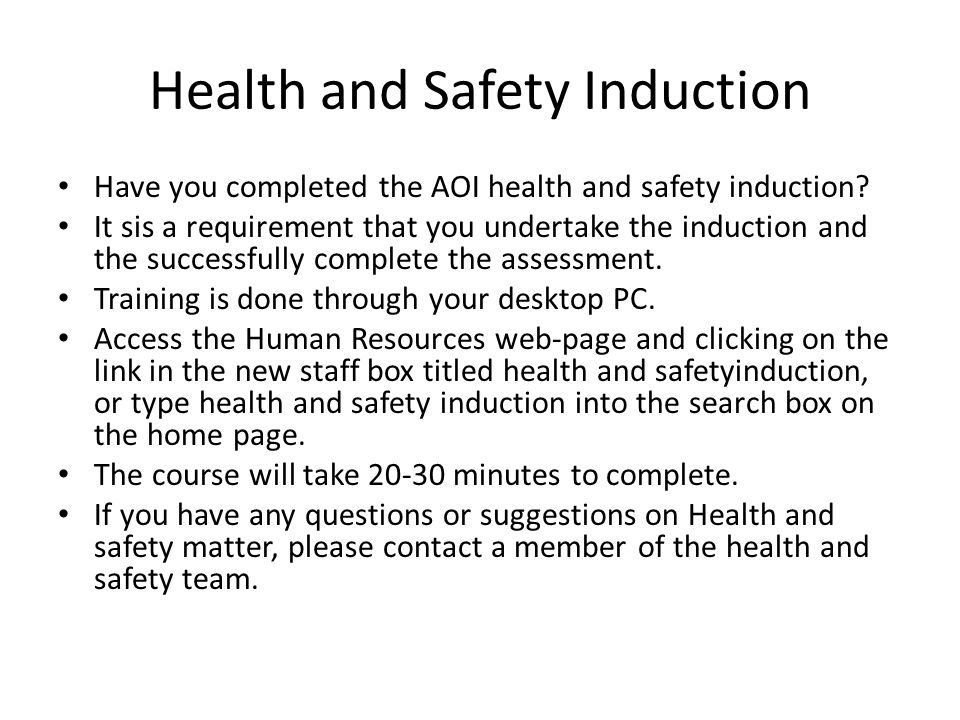 Health and Safety Induction Have you completed the AOI health and safety induction.
