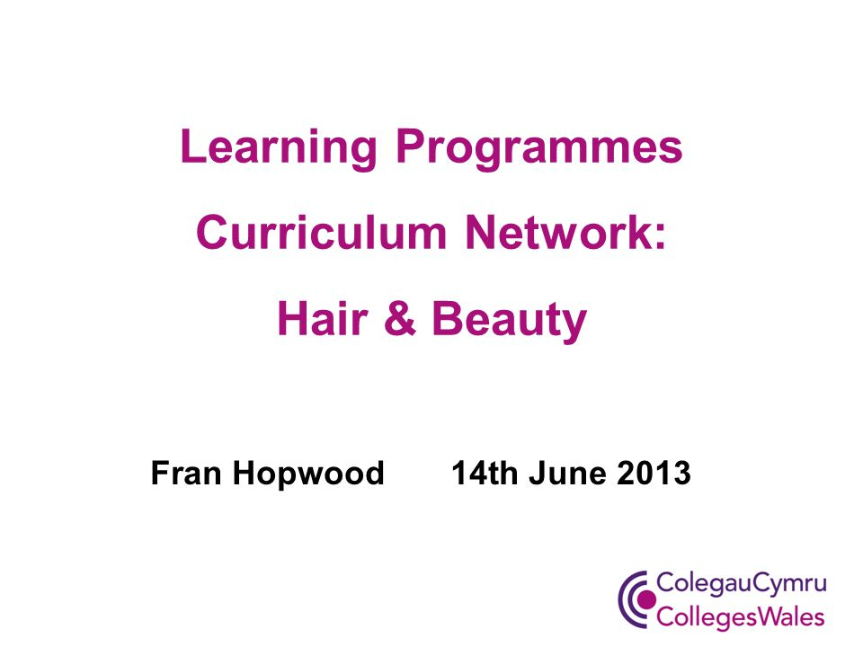 Learning Programmes Curriculum Network: Hair & Beauty Fran Hopwood 14th June 2013