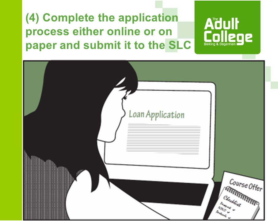 (4) Complete the application process either online or on paper and submit it to the SLC