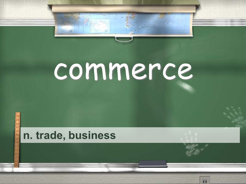 n. trade, business commerce