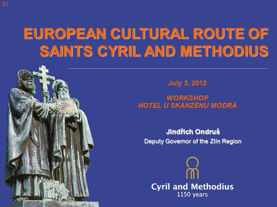 EUROPEAN CULTURAL ROUTE OF SAINTS CYRIL AND METHODIUS July 3, 2012 WORKSHOP HOTEL U SKANZENU MODRÁ Jindřich Ondruš Deputy Governor of the Zlín Region