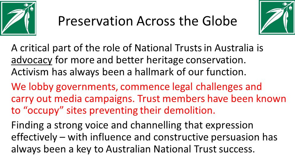 Preservation Across the Globe A critical part of the role of National Trusts in Australia is advocacy for more and better heritage conservation.