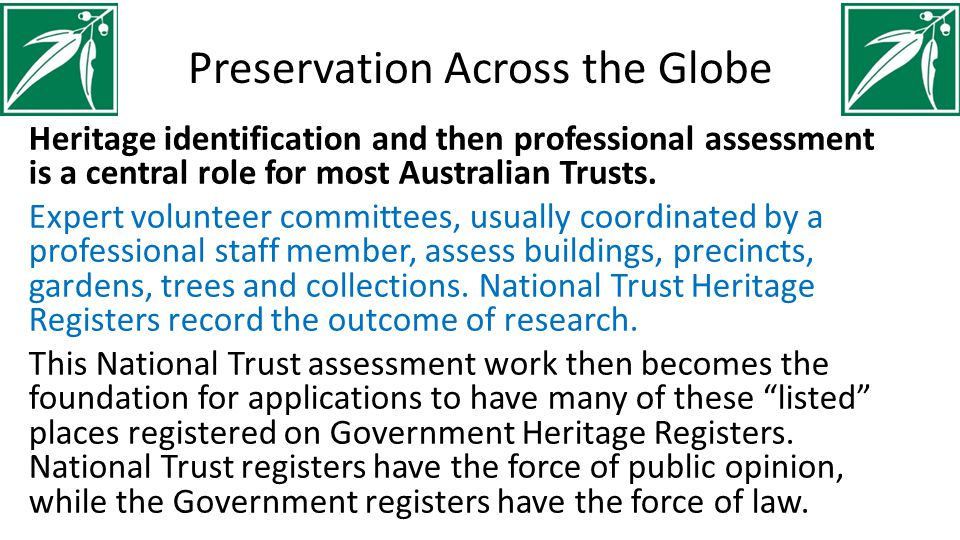 Preservation Across the Globe Heritage identification and then professional assessment is a central role for most Australian Trusts. Expert volunteer