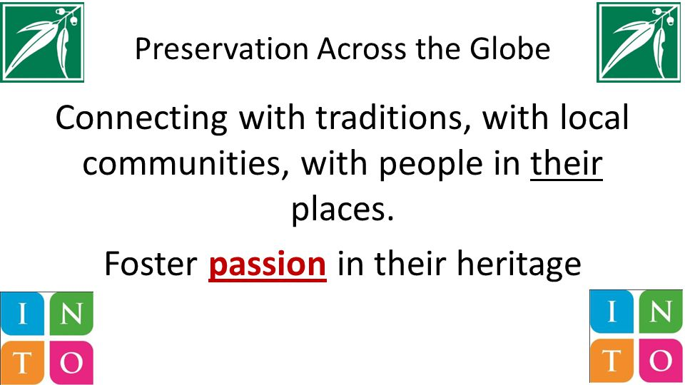 Preservation Across the Globe Connecting with traditions, with local communities, with people in their places.