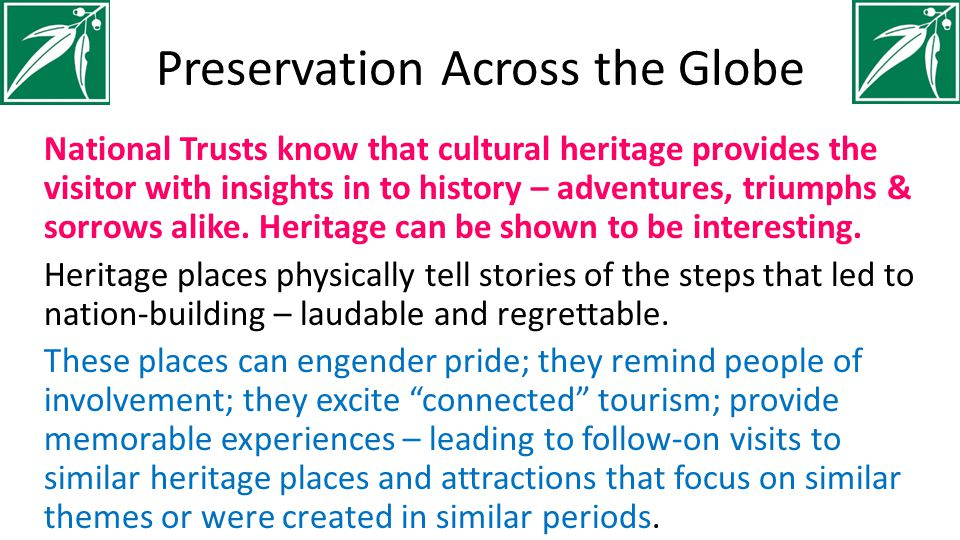 Preservation Across the Globe National Trusts know that cultural heritage provides the visitor with insights in to history – adventures, triumphs & sorrows alike.