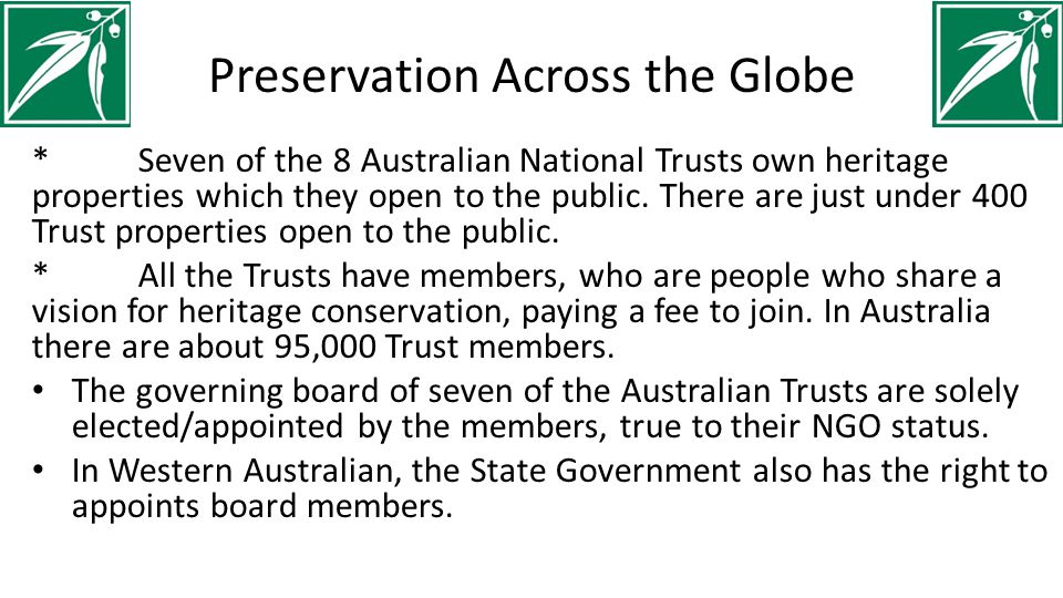 Preservation Across the Globe *Seven of the 8 Australian National Trusts own heritage properties which they open to the public. There are just under 4