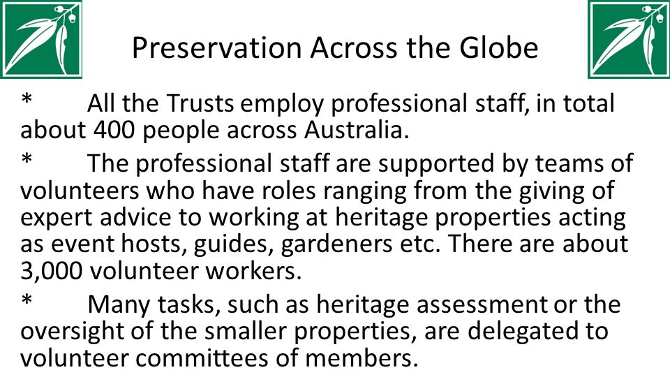 Preservation Across the Globe *All the Trusts employ professional staff, in total about 400 people across Australia.