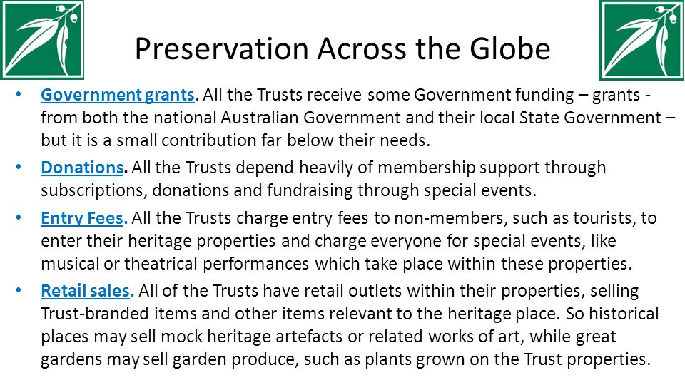 Preservation Across the Globe Government grants. All the Trusts receive some Government funding – grants - from both the national Australian Governmen