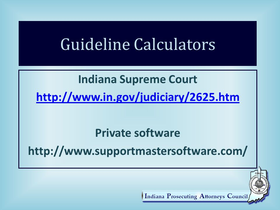 Guideline Calculators Indiana Supreme Court http://www.in.gov/judiciary/2625.htm Private software http://www.supportmastersoftware.com/