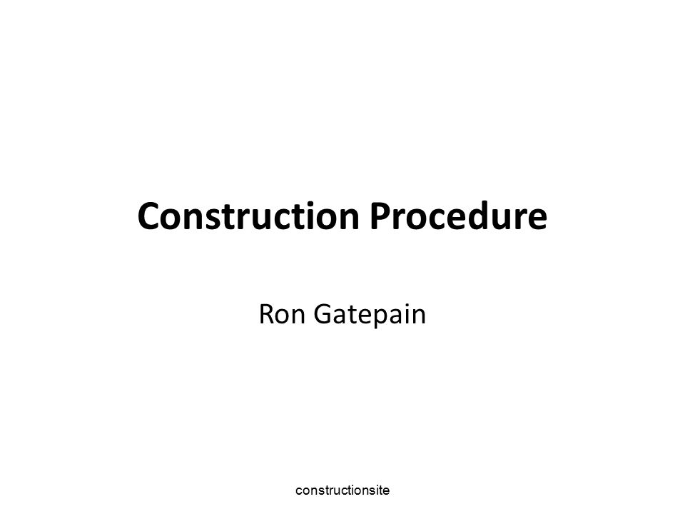 constructionsite Construction Procedure 1 Identifying potential site Initial site appraisal Initial feasibility study Discussion with statutory bodies Detailed feasibility study Detailed site survey and soil inspection Contractual decisions