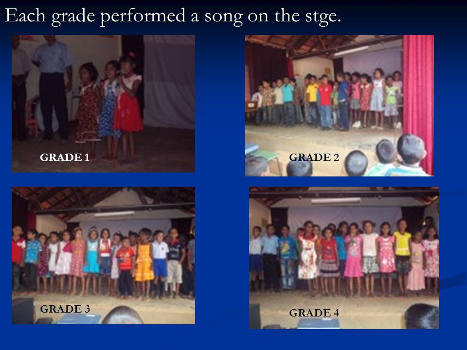 Each grade performed a song on the stge. GRADE 1 GRADE 3 GRADE 2 GRADE 4