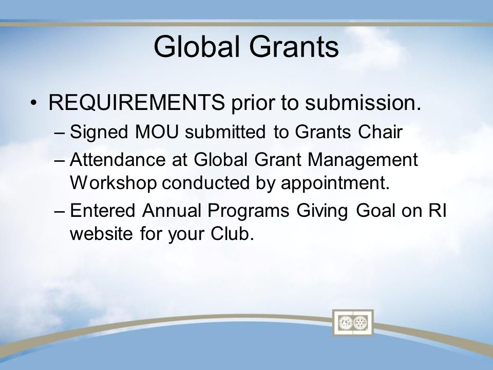 Global Grants REQUIREMENTS prior to submission.