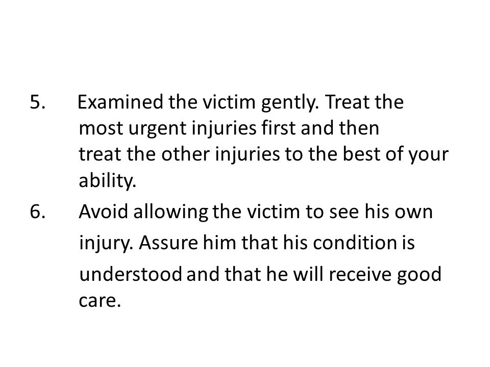 5.Examined the victim gently.