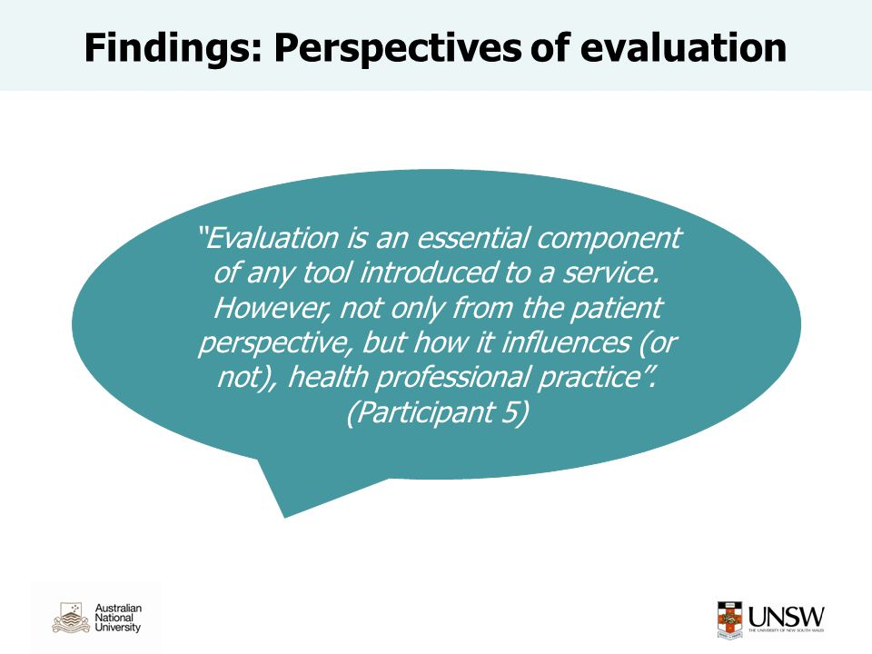 """Findings: Perspectives of evaluation """"Evaluation is an essential component of any tool introduced to a service. However, not only from the patient per"""