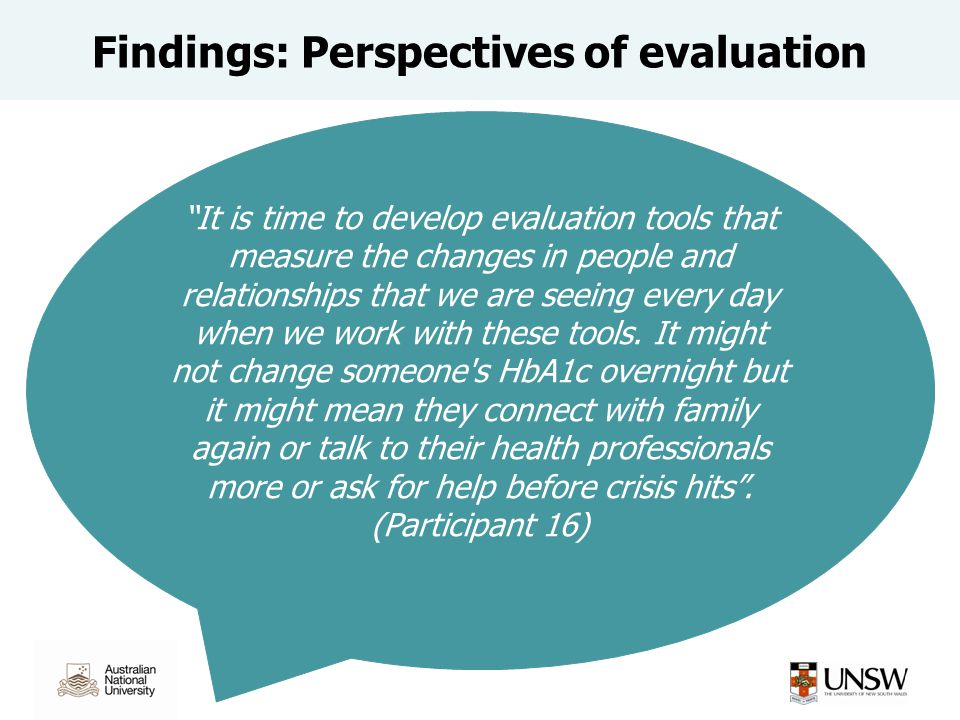 """Findings: Perspectives of evaluation """"It is time to develop evaluation tools that measure the changes in people and relationships that we are seeing e"""