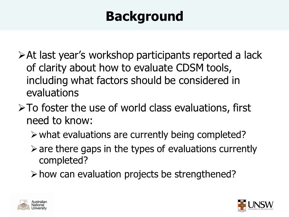 Background  At last year's workshop participants reported a lack of clarity about how to evaluate CDSM tools, including what factors should be consid