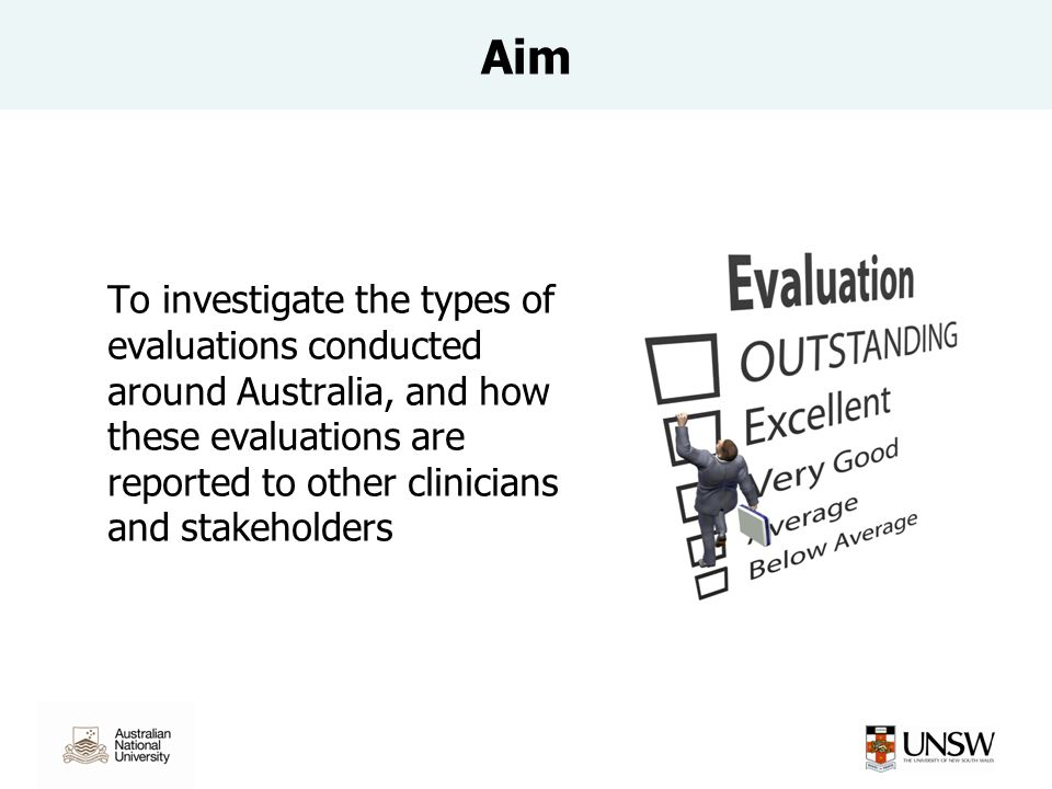 To investigate the types of evaluations conducted around Australia, and how these evaluations are reported to other clinicians and stakeholders Aim