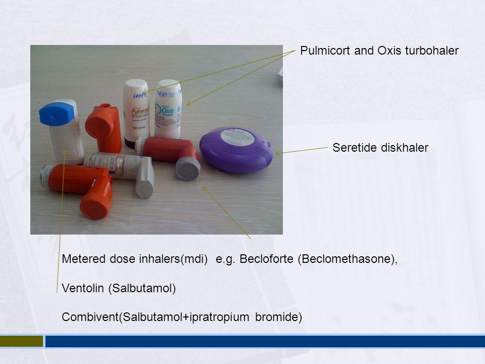 Seretide diskhaler Pulmicort and Oxis turbohaler Metered dose inhalers(mdi) e.g. Becloforte (Beclomethasone), Ventolin (Salbutamol) Combivent(Salbutam