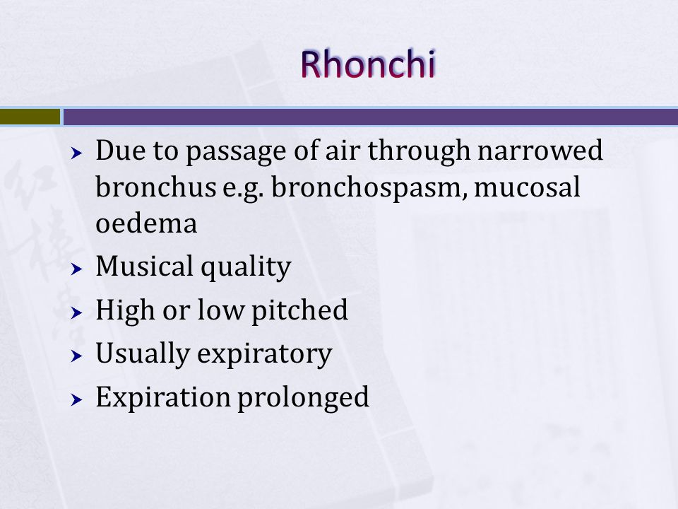  Due to passage of air through narrowed bronchus e.g. bronchospasm, mucosal oedema  Musical quality  High or low pitched  Usually expiratory  Exp