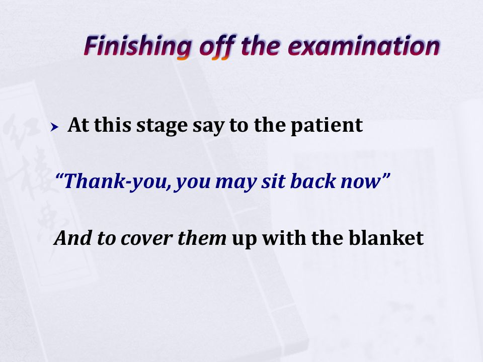 """ At this stage say to the patient """"Thank-you, you may sit back now"""" And to cover them up with the blanket"""