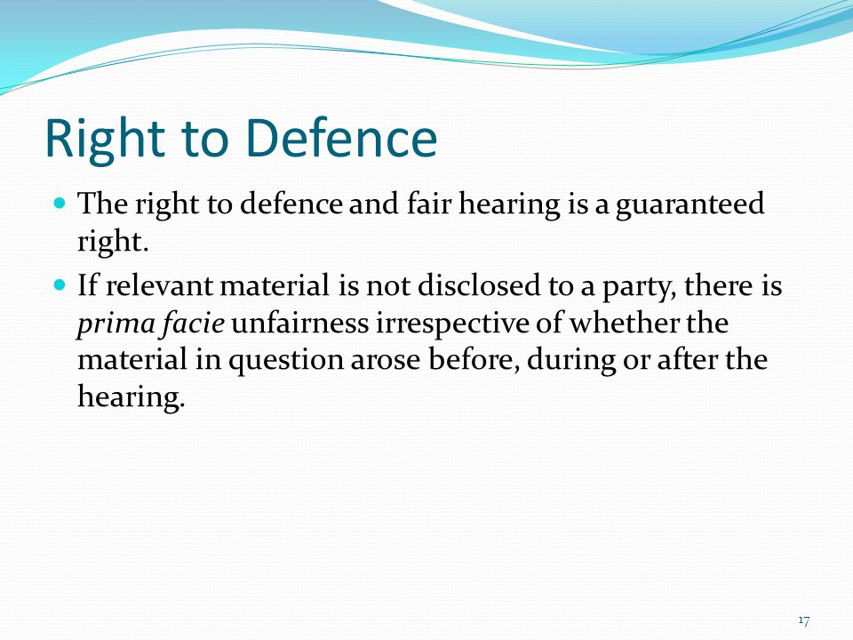 Right to Defence The right to defence and fair hearing is a guaranteed right.