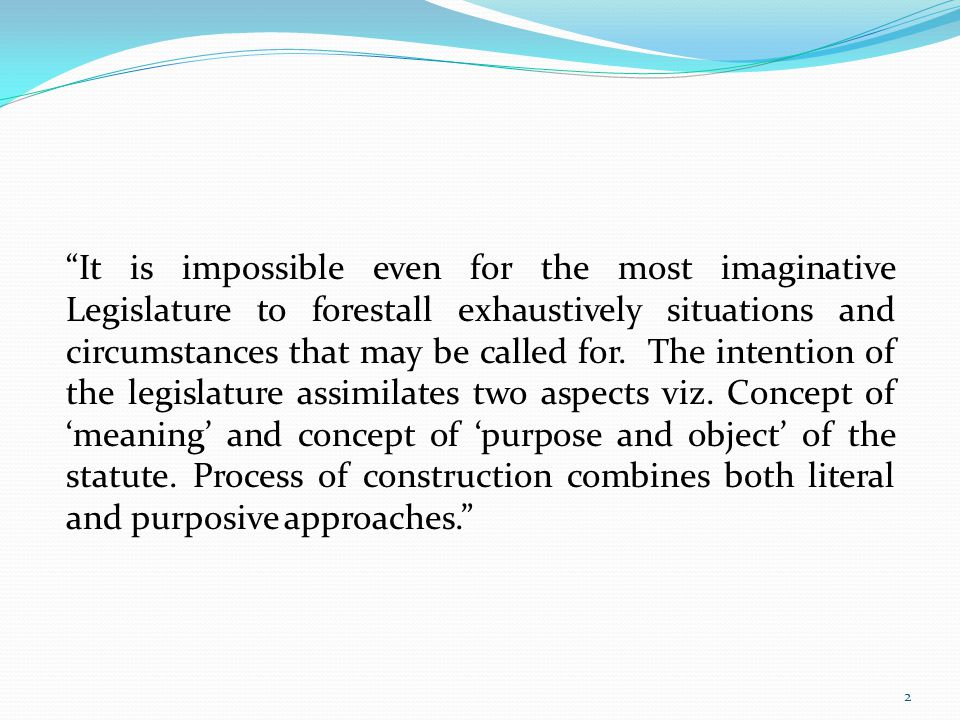 It is impossible even for the most imaginative Legislature to forestall exhaustively situations and circumstances that may be called for.