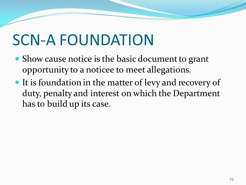 SCN-A FOUNDATION Show cause notice is the basic document to grant opportunity to a noticee to meet allegations.