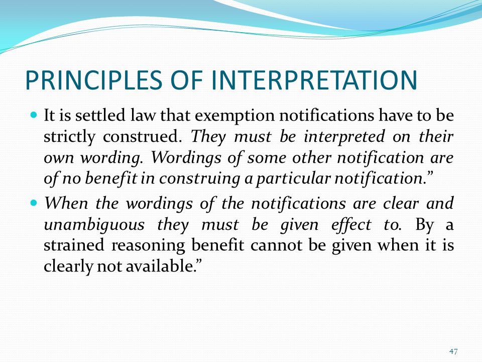 PRINCIPLES OF INTERPRETATION It is settled law that exemption notifications have to be strictly construed.