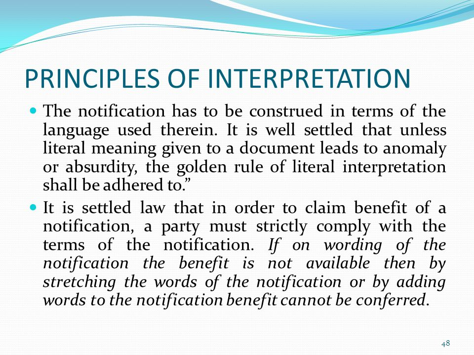 PRINCIPLES OF INTERPRETATION The notification has to be construed in terms of the language used therein.