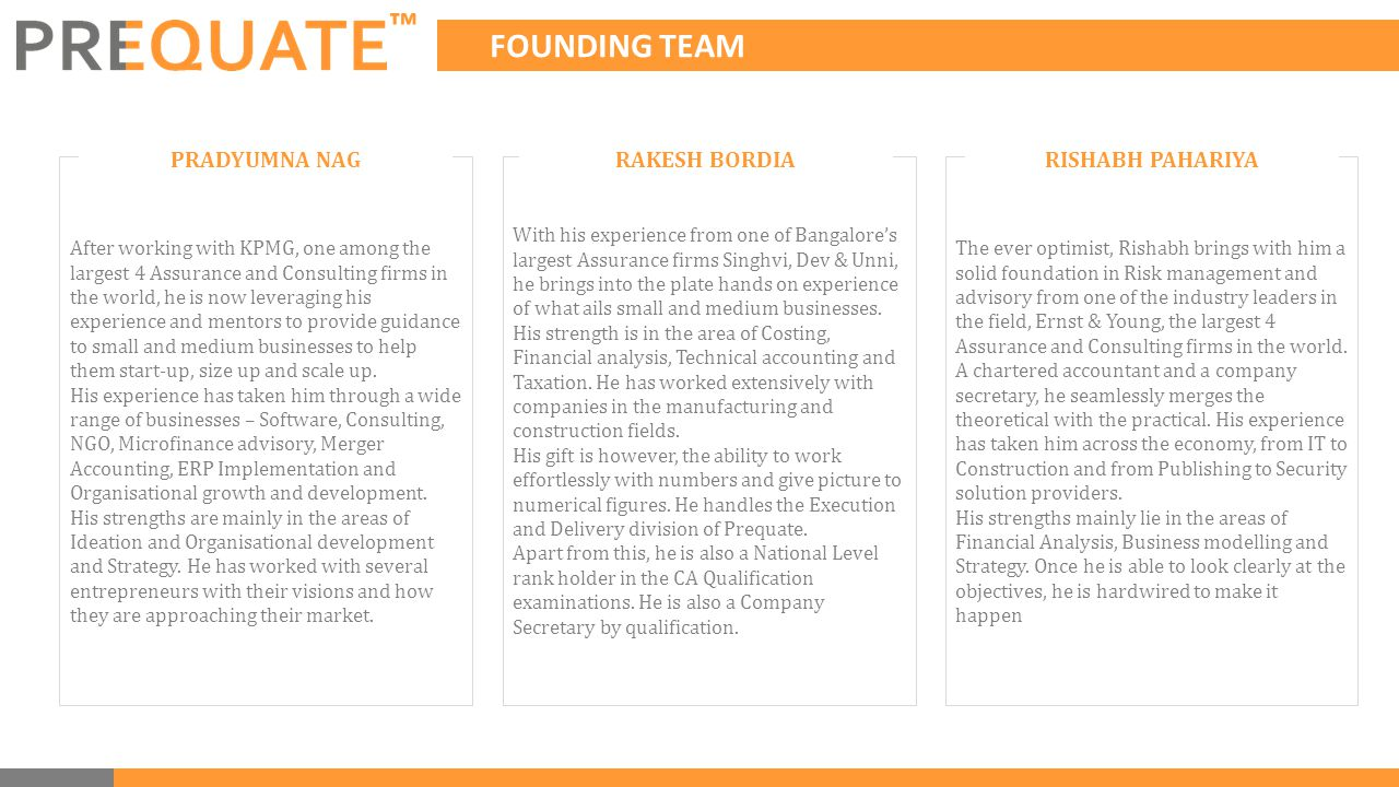 FOUNDING TEAM ™ After working with KPMG, one among the largest 4 Assurance and Consulting firms in the world, he is now leveraging his experience and mentors to provide guidance to small and medium businesses to help them start-up, size up and scale up.