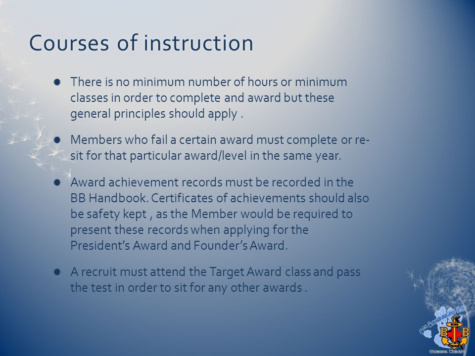 Courses of instructionCourses of instruction  There is no minimum number of hours or minimum classes in order to complete and award but these general