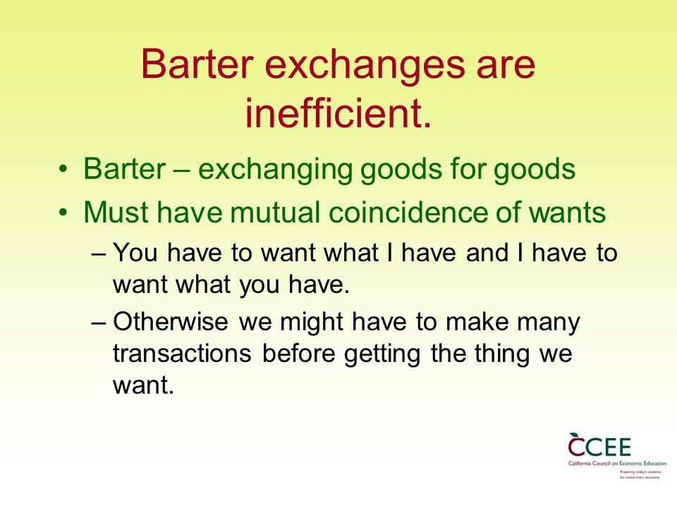 Barter exchanges are inefficient.