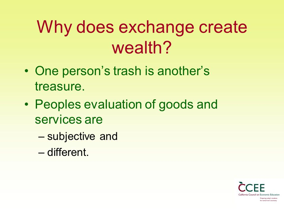 Why does exchange create wealth.One person's trash is another's treasure.