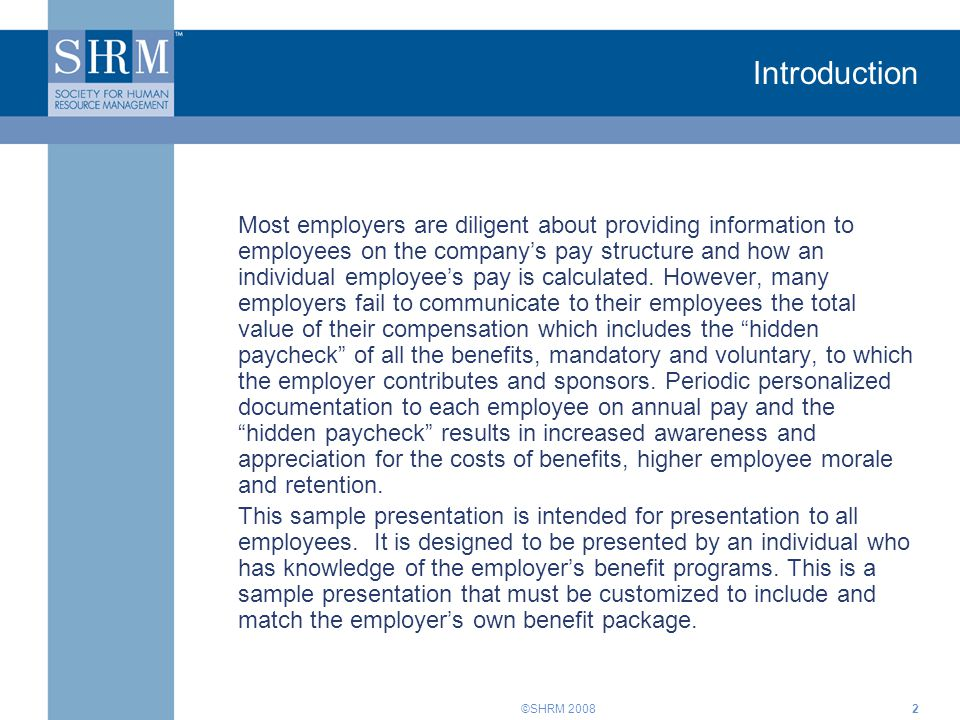 ©SHRM 20082 Introduction Most employers are diligent about providing information to employees on the company's pay structure and how an individual emp