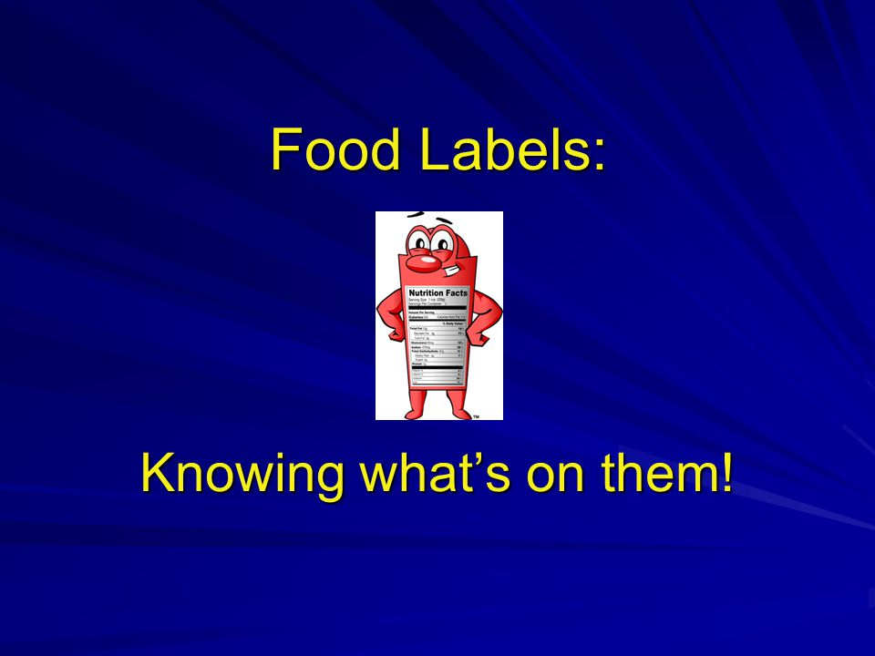 Food Labels: Knowing what's on them!