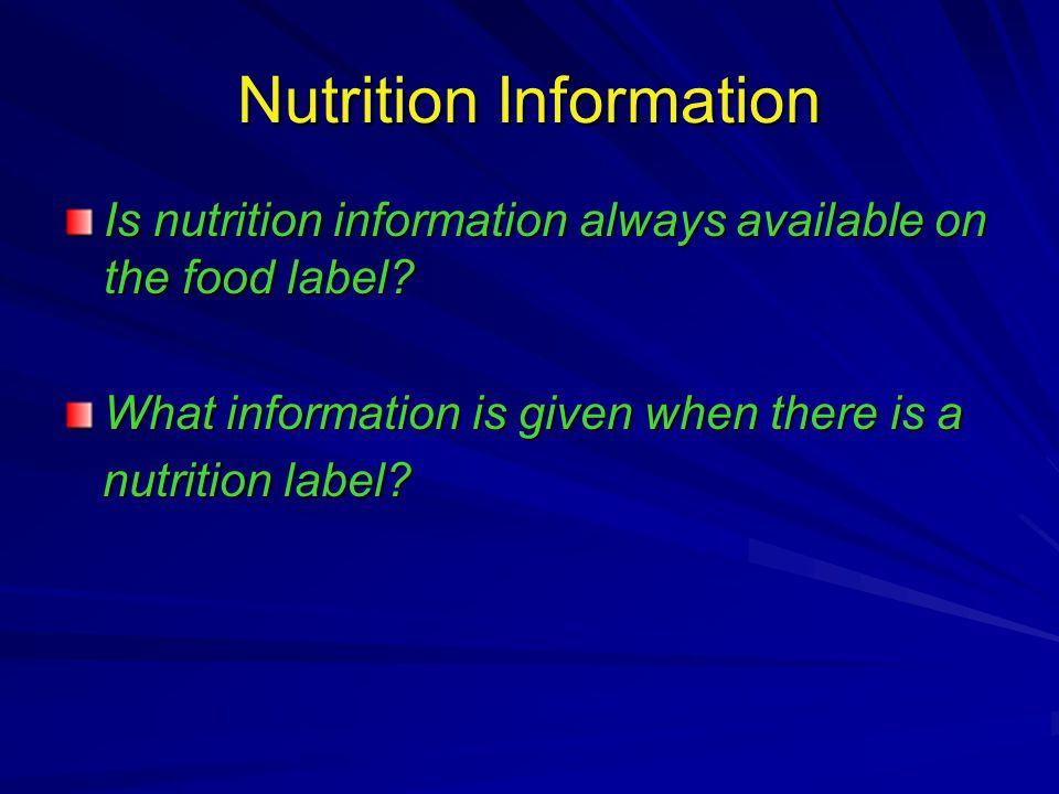 Nutrition Information Is nutrition information always available on the food label.