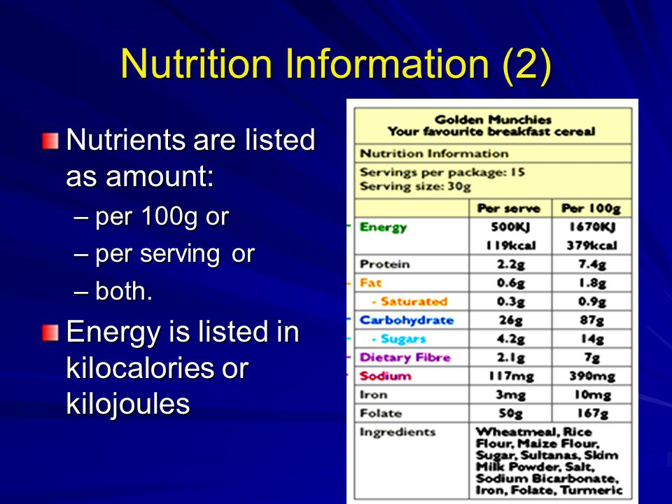 Nutrition Information (2) Nutrients are listed as amount: –per 100g or –per serving or –both.