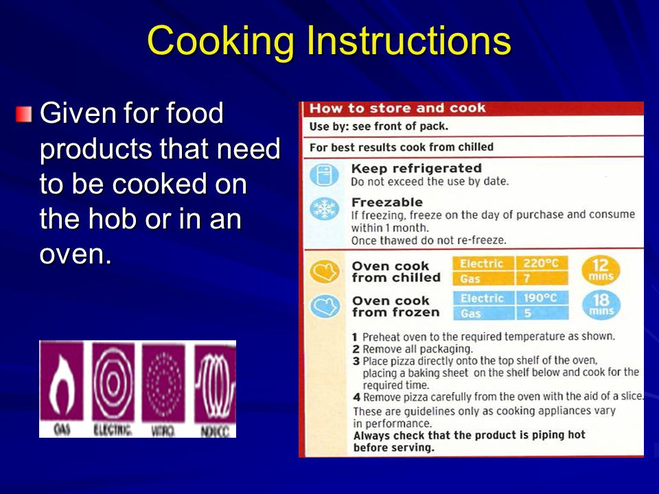 Cooking Instructions Given for food products that need to be cooked on the hob or in an oven.