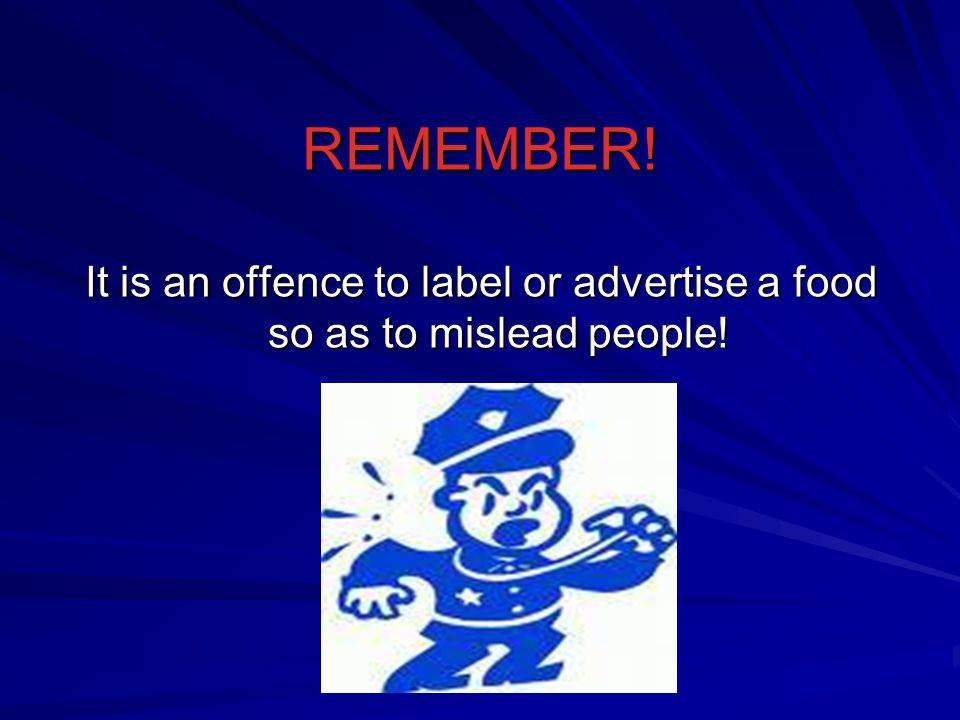 REMEMBER! It is an offence to label or advertise a food so as to mislead people!