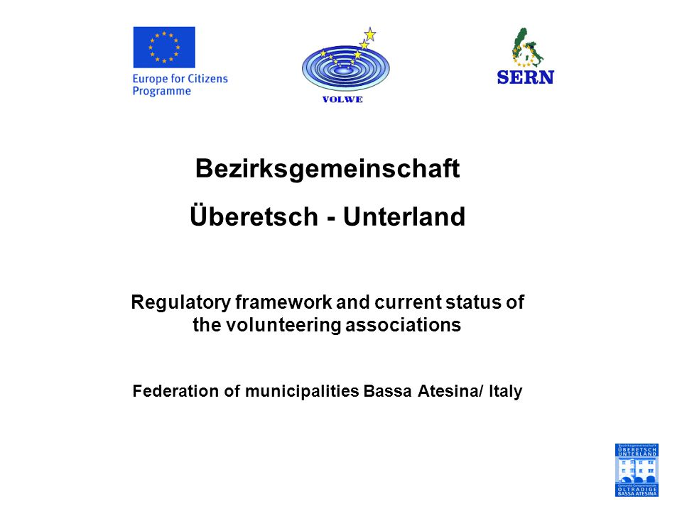 Bezirksgemeinschaft Überetsch - Unterland Regulatory framework and current status of the volunteering associations Federation of municipalities Bassa Atesina/ Italy