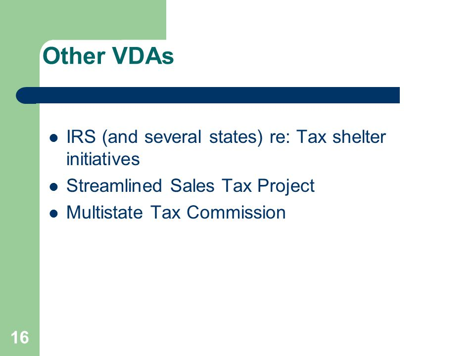 Other VDAs IRS (and several states) re: Tax shelter initiatives Streamlined Sales Tax Project Multistate Tax Commission 16