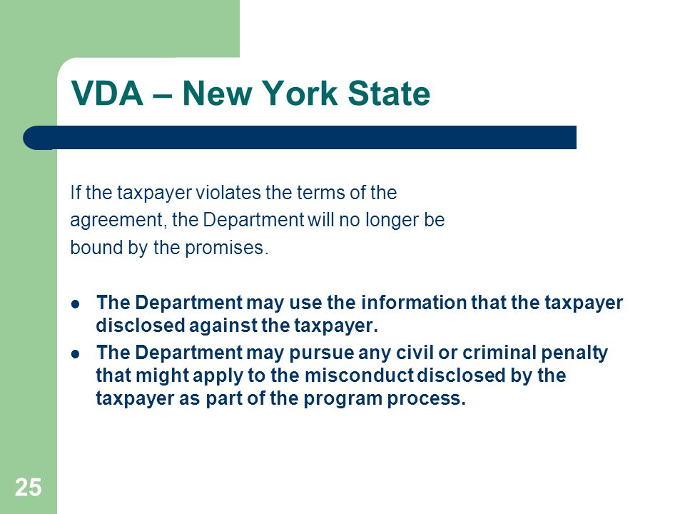 VDA – New York State If the taxpayer violates the terms of the agreement, the Department will no longer be bound by the promises. The Department may u