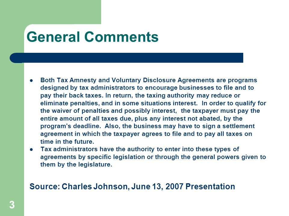 General Comments Both Tax Amnesty and Voluntary Disclosure Agreements are programs designed by tax administrators to encourage businesses to file and