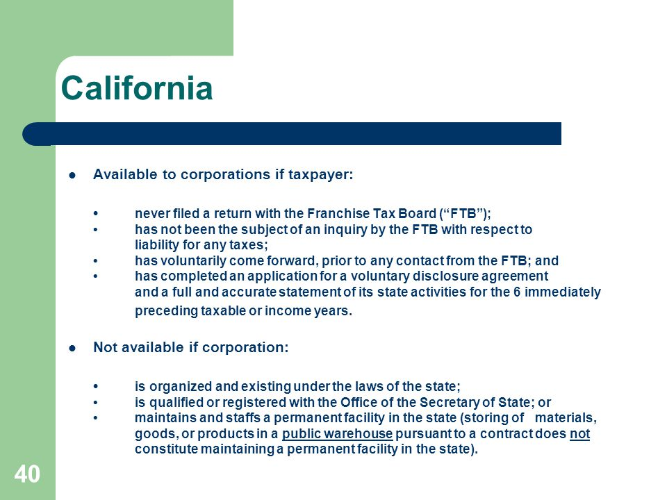 "California Available to corporations if taxpayer: never filed a return with the Franchise Tax Board (""FTB"");has not been the subject of an inquiry by"