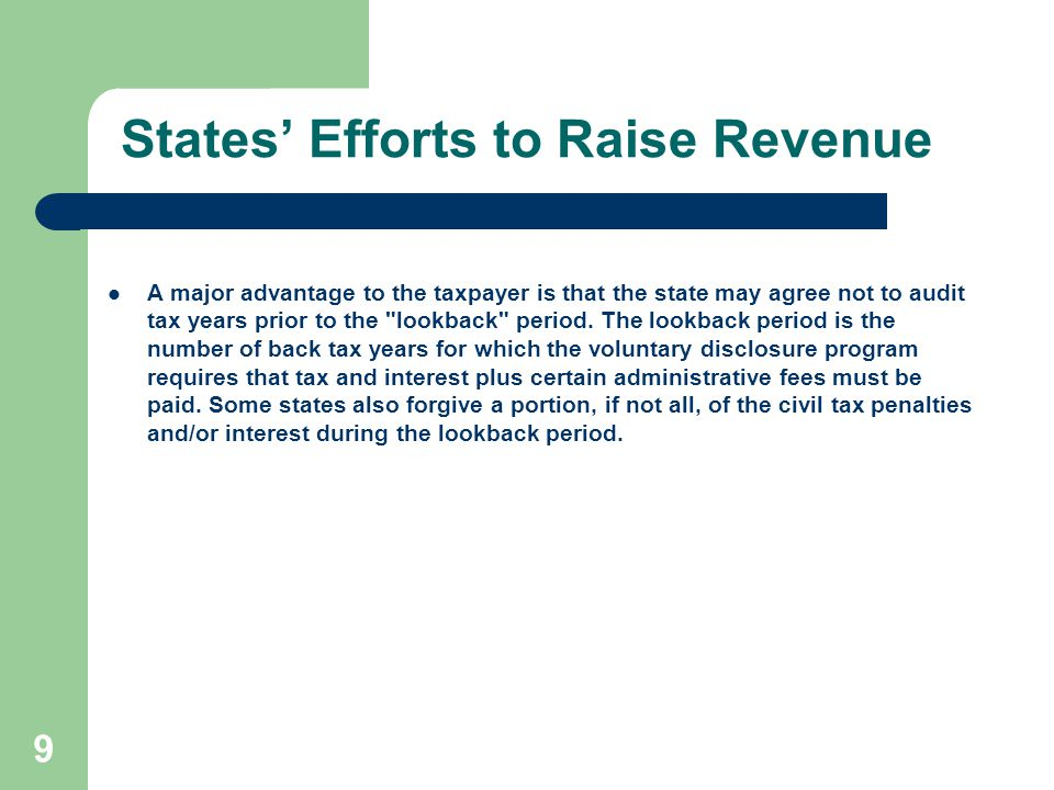 California Available to corporations if taxpayer: never filed a return with the Franchise Tax Board ( FTB );has not been the subject of an inquiry by the FTB with respect to liability for any taxes;has voluntarily come forward, prior to any contact from the FTB; andhas completed an application for a voluntary disclosure agreement and a full and accurate statement of its state activities for the 6 immediately preceding taxable or income years.