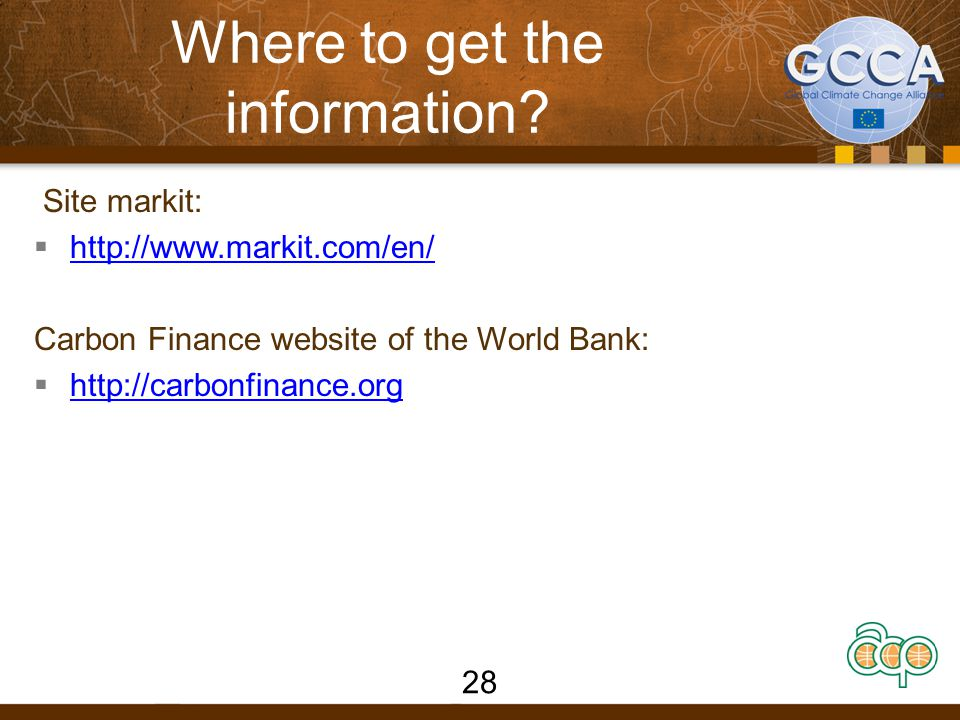 Where to get the information? Site markit:  http://www.markit.com/en/ http://www.markit.com/en/ Carbon Finance website of the World Bank:  http://ca