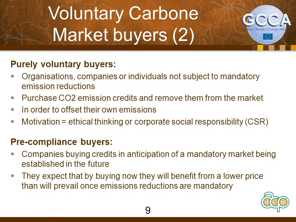 Voluntary Carbone Market buyers (2) Purely voluntary buyers:  Organisations, companies or individuals not subject to mandatory emission reductions 