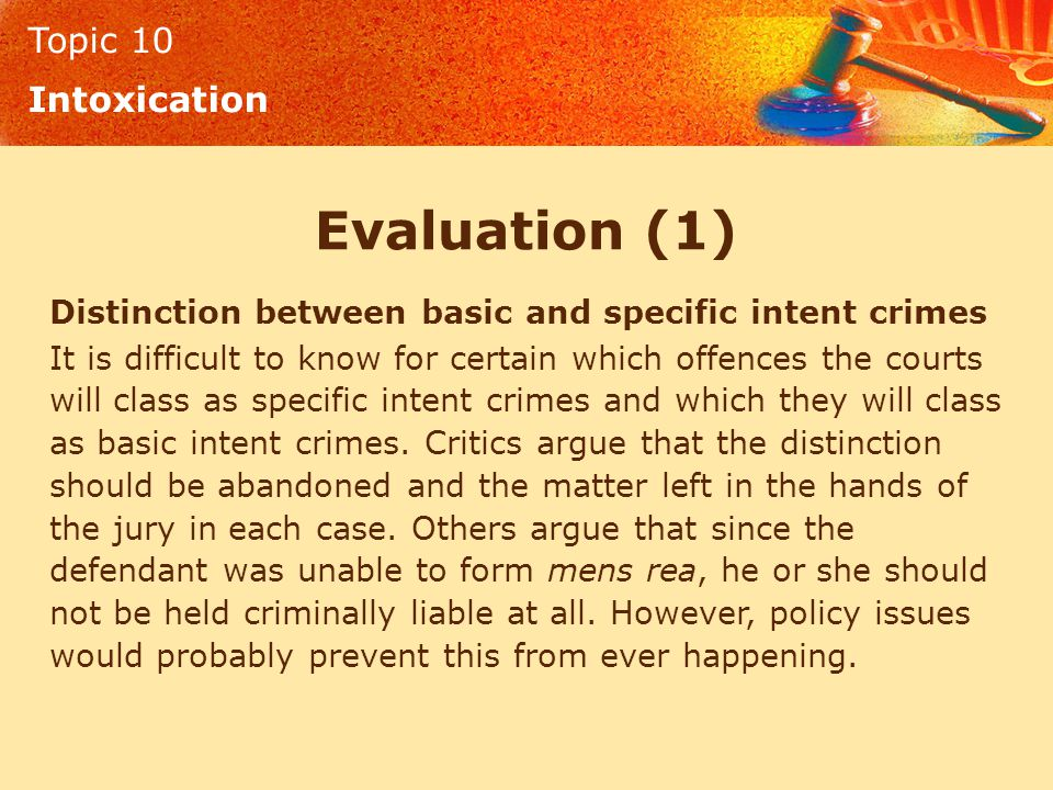 Topic 10 Intoxication Evaluation (1) Distinction between basic and specific intent crimes It is difficult to know for certain which offences the court