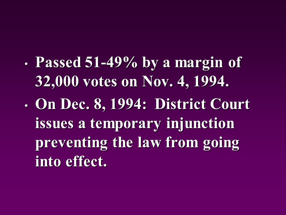 Passed 51-49% by a margin of 32,000 votes on Nov. 4, 1994.